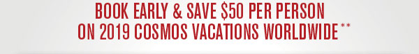Book Early & Save $50 Per Person On 2019 Cosmos Vacations Worldwide+